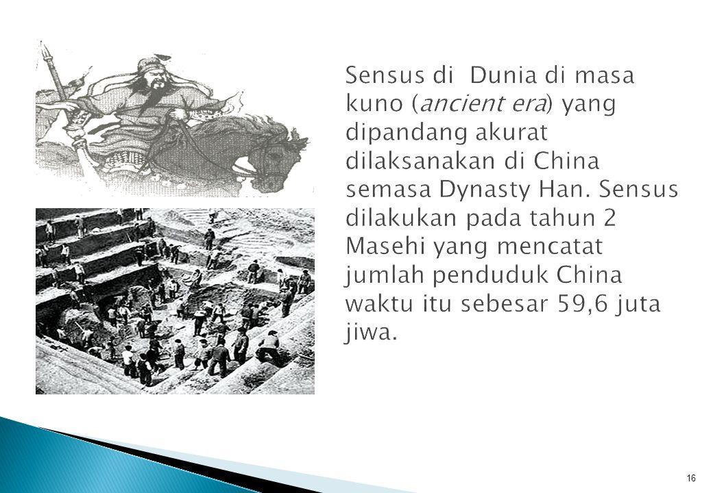 16 Sensus di Dunia di masa kuno (ancient era) yang dipandang akurat dilaksanakan di China semasa Dynasty Han.