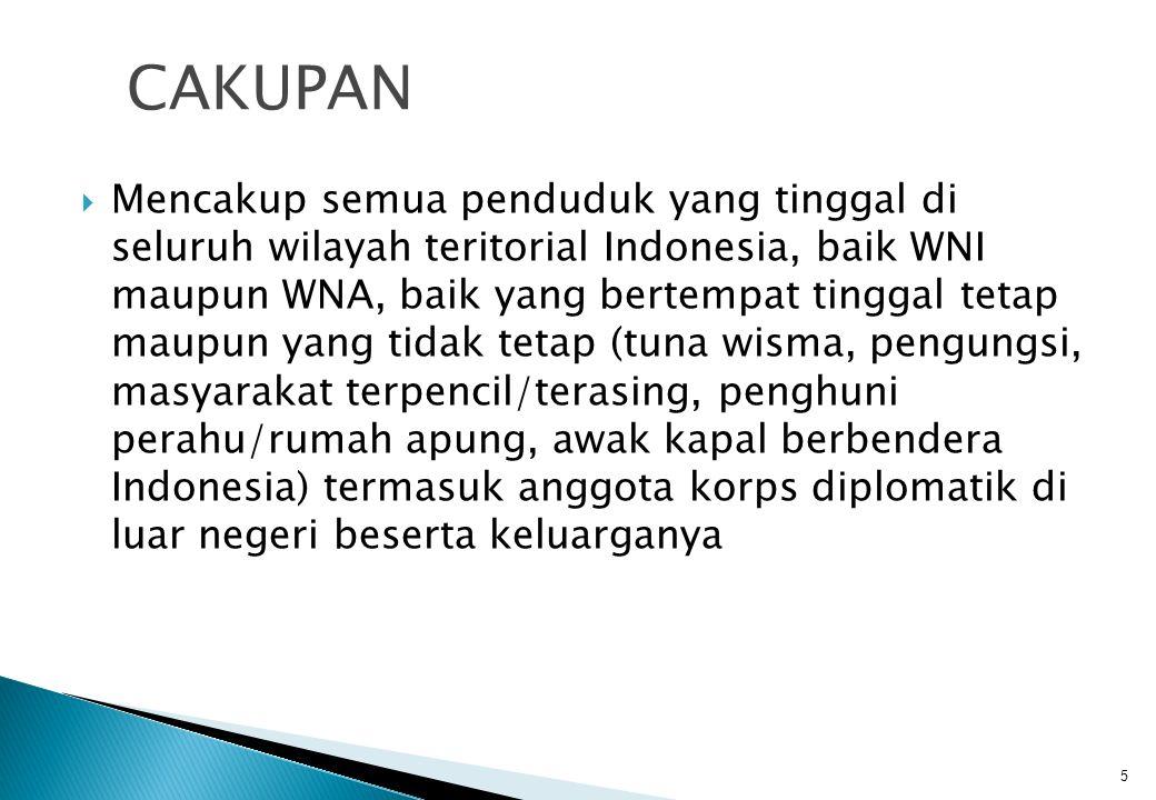  Mencakup semua penduduk yang tinggal di seluruh wilayah teritorial Indonesia, baik WNI maupun WNA, baik yang bertempat tinggal tetap maupun yang tidak tetap (tuna wisma, pengungsi, masyarakat terpencil/terasing, penghuni perahu/rumah apung, awak kapal berbendera Indonesia) termasuk anggota korps diplomatik di luar negeri beserta keluarganya CAKUPAN 5