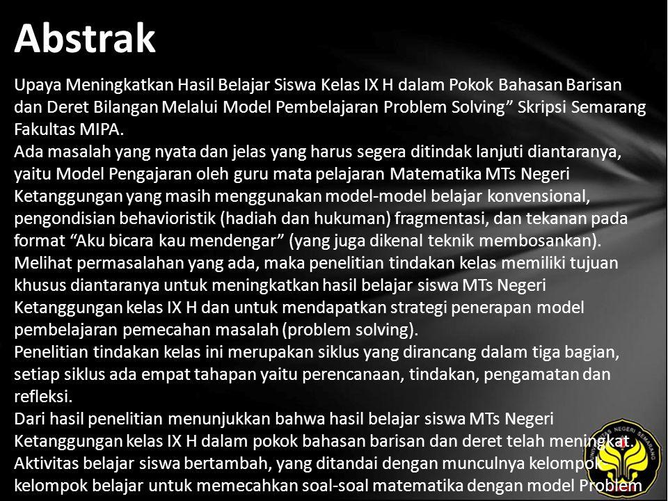 Abstrak Upaya Meningkatkan Hasil Belajar Siswa Kelas IX H dalam Pokok Bahasan Barisan dan Deret Bilangan Melalui Model Pembelajaran Problem Solving Skripsi Semarang Fakultas MIPA.