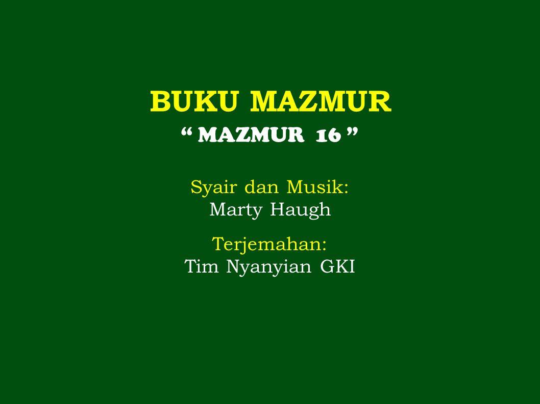 """BUKU MAZMUR """" MAZMUR 16 """" Syair dan Musik: Marty Haugh Terjemahan: Tim Nyanyian GKI"""