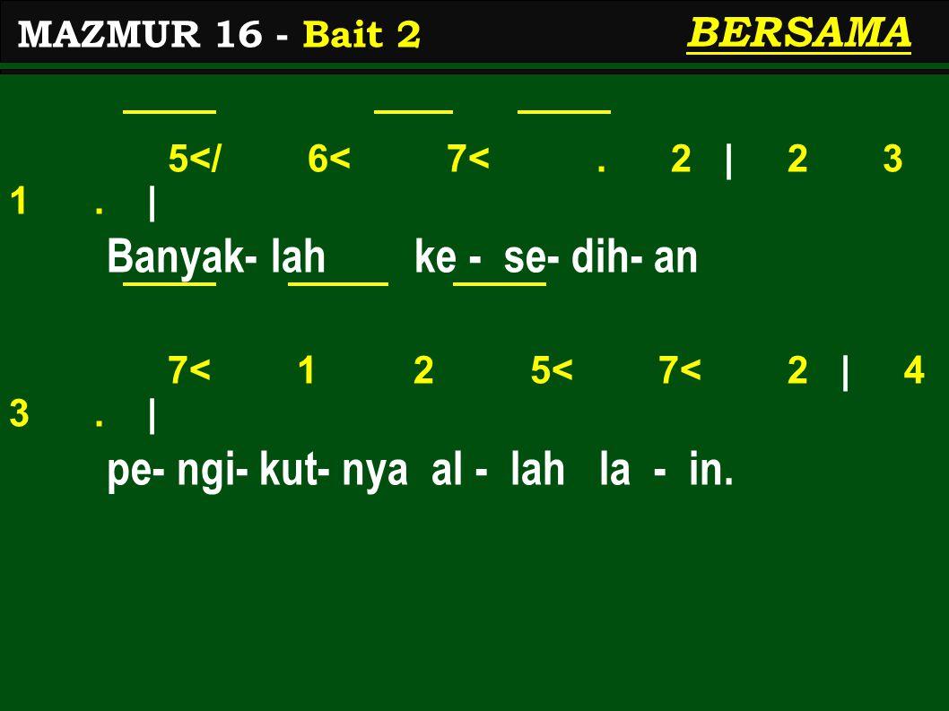 3 4 5 4 3 | 2 3 4 3 2 | Ha- nya Kau-lah ba - gi - an - ku, tia- da 1 2 1 7< 1 | 7< 6< 0 } yg baik se - la - in Di- kau.