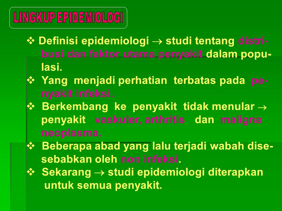  Definisi epidemiologi  studi tentang distri- busi dan faktor utama penyakit dalam popu- lasi.  Yang menjadi perhatian terbatas pada pe- nyakit inf
