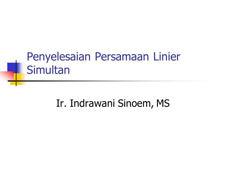 Penyelesaian Persamaan Linier Simultan Ir. Indrawani Sinoem, MS