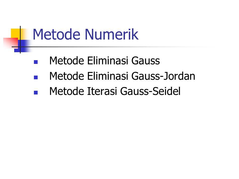 Metode Numerik Metode Eliminasi Gauss Metode Eliminasi Gauss-Jordan Metode Iterasi Gauss-Seidel