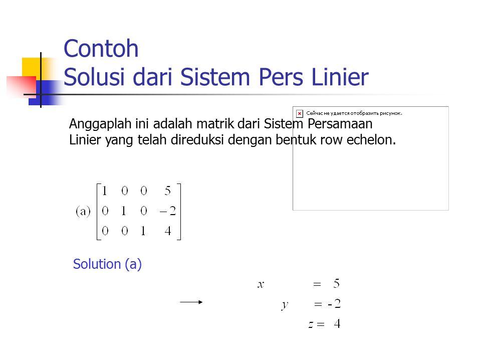 Contoh Solusi dari Sistem Pers Linier Solution (a) Anggaplah ini adalah matrik dari Sistem Persamaan Linier yang telah direduksi dengan bentuk row ech
