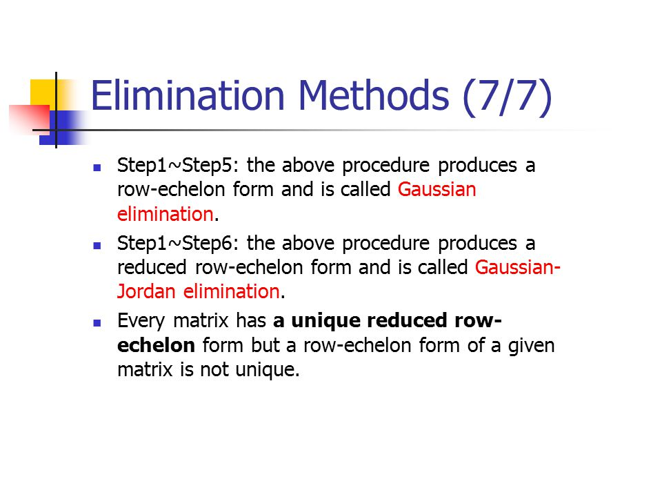 Elimination Methods (7/7) Step1~Step5: the above procedure produces a row-echelon form and is called Gaussian elimination.