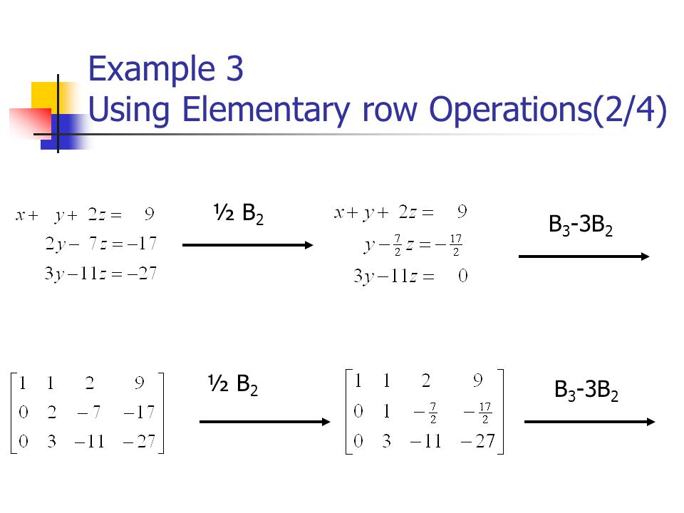 Example 3 Using Elementary row Operations(2/4) ½ B 2 B 3 -3B 2