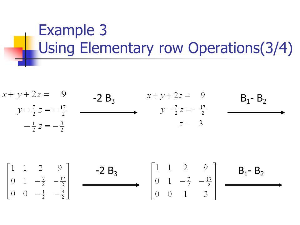 Example 3 Using Elementary row Operations(3/4) -2 B 3 B 1 - B 2