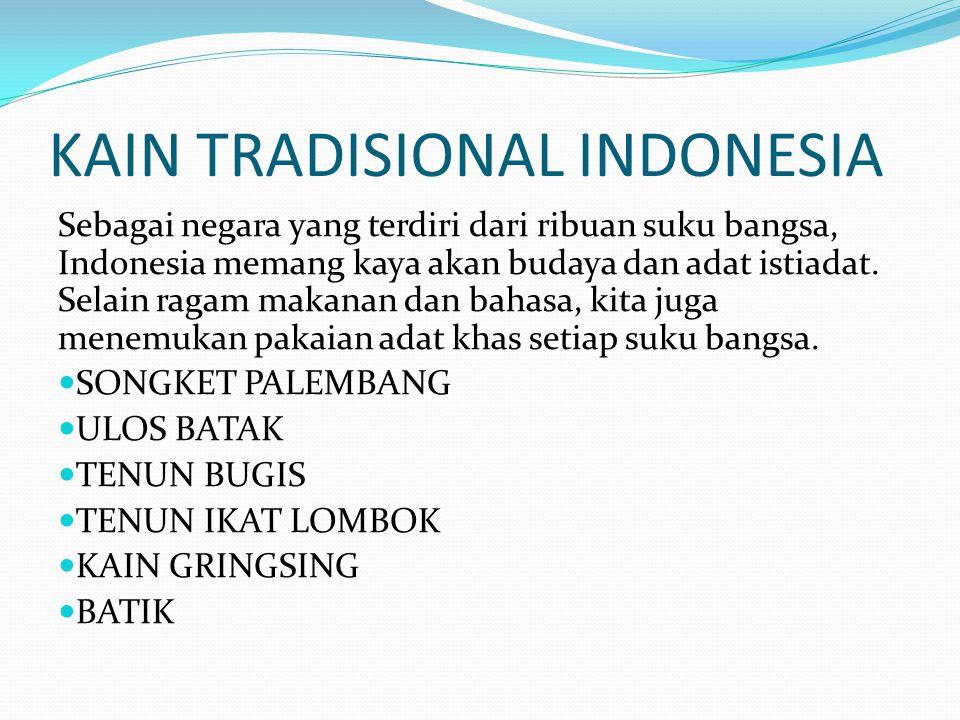 KAIN TRADISIONAL INDONESIA Sebagai negara yang terdiri dari ribuan suku bangsa, Indonesia memang kaya akan budaya dan adat istiadat.