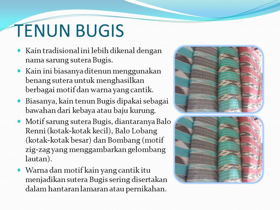 TENUN BUGIS Kain tradisional ini lebih dikenal dengan nama sarung sutera Bugis.