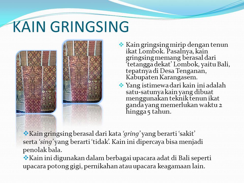KAIN IKAT LOMBOK Kain lokal daerah Lombok ini punya motif khas yang cantik sehingga kini banyak wanita yang memakainya sebagai outerwear. Teknik pembu