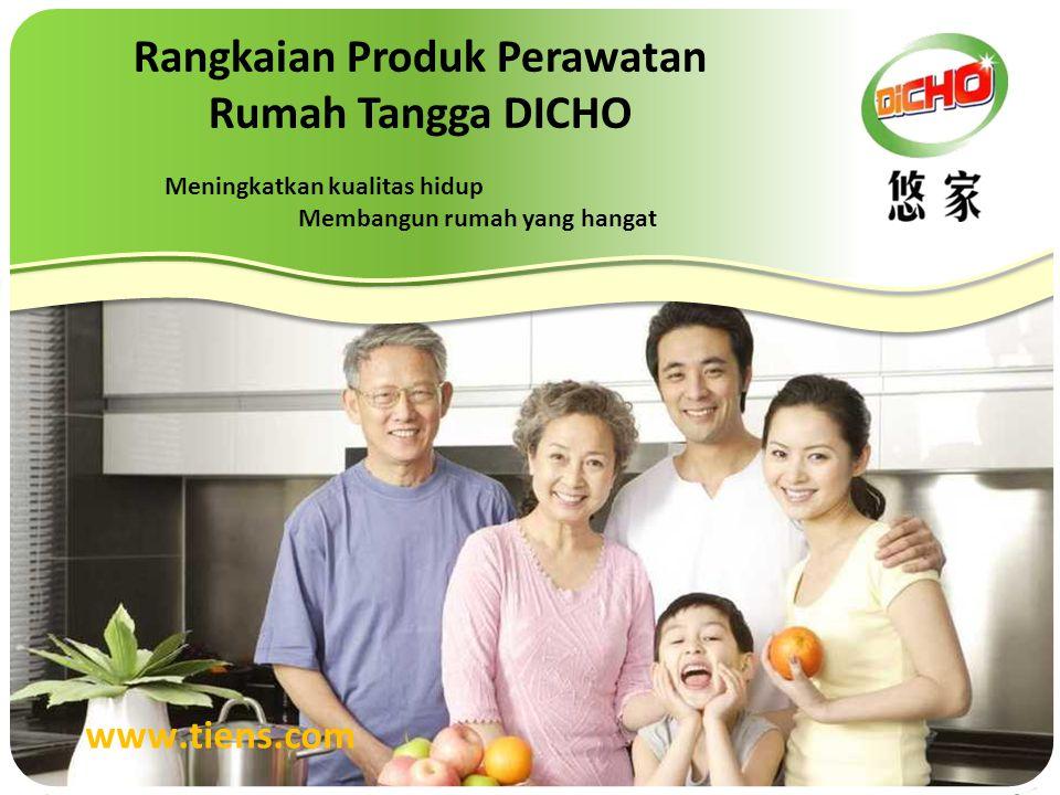 www.tiens.com Meningkatkan kualitas hidup Membangun rumah yang hangat Rangkaian Produk Perawatan Rumah Tangga DICHO