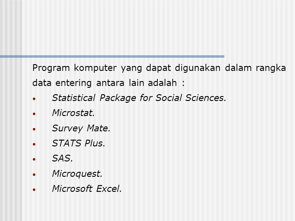 Program komputer yang dapat digunakan dalam rangka data entering antara lain adalah : Statistical Package for Social Sciences. Microstat. Survey Mate.