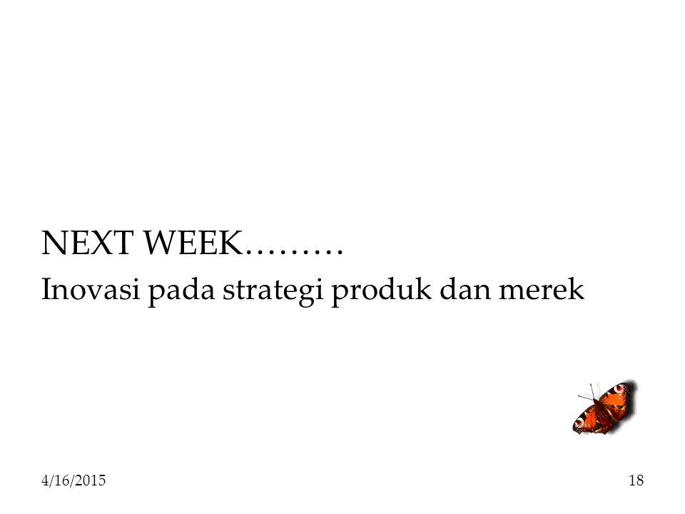 NEXT WEEK……… Inovasi pada strategi produk dan merek 4/16/201518