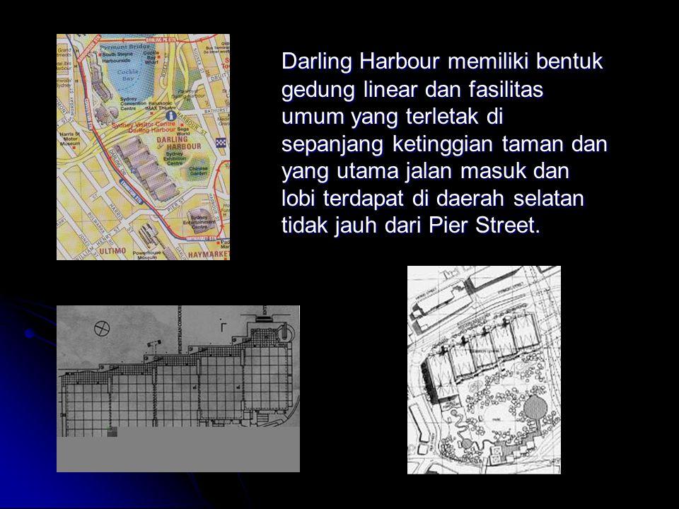 Darling Harbour memiliki bentuk gedung linear dan fasilitas umum yang terletak di sepanjang ketinggian taman dan yang utama jalan masuk dan lobi terda
