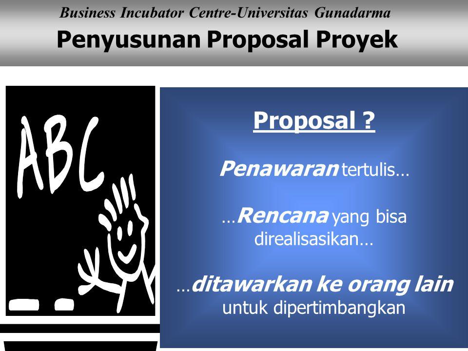 Penyusunan Proposal Proyek Business Incubator Centre-Universitas Gunadarma Proposal ? Penawaran tertulis… … Rencana yang bisa direalisasikan… … ditawa
