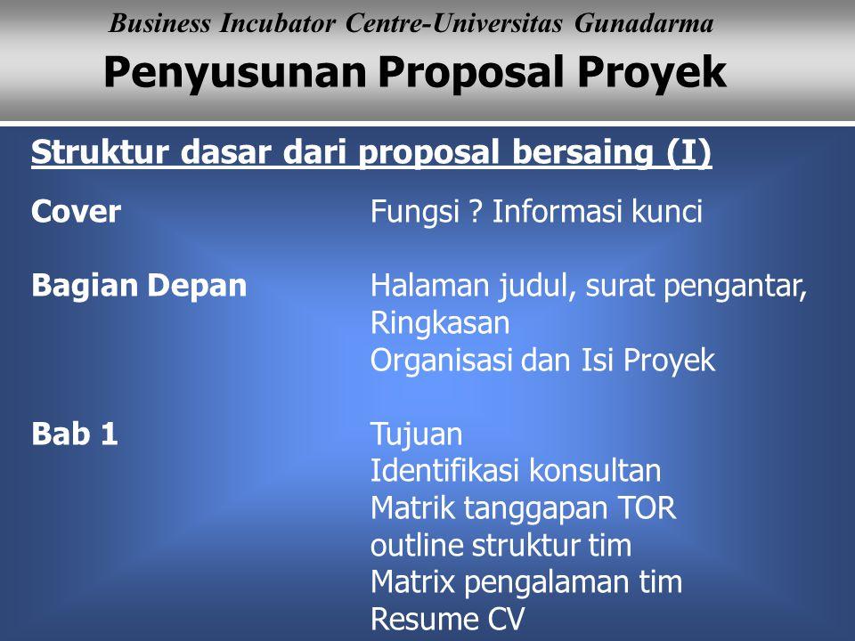 Penyusunan Proposal Proyek Business Incubator Centre-Universitas Gunadarma Struktur dasar dari proposal bersaing (I) Cover Fungsi ? Informasi kunci Ba