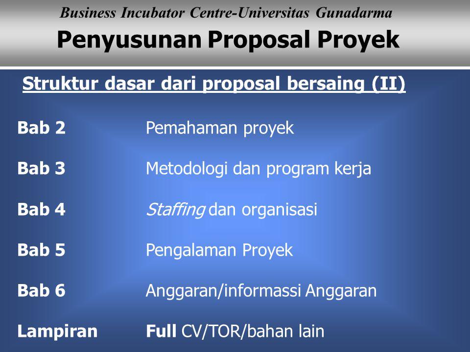 Penyusunan Proposal Proyek Business Incubator Centre-Universitas Gunadarma Struktur dasar dari proposal bersaing (II) Bab 2 Pemahaman proyek Bab 3Meto