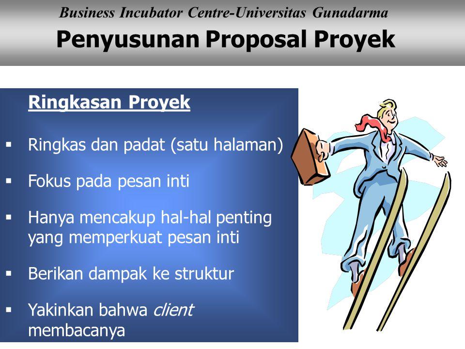 Penyusunan Proposal Proyek Business Incubator Centre-Universitas Gunadarma Ringkasan Proyek  Ringkas dan padat (satu halaman)  Fokus pada pesan inti  Hanya mencakup hal-hal penting yang memperkuat pesan inti  Berikan dampak ke struktur  Yakinkan bahwa client membacanya
