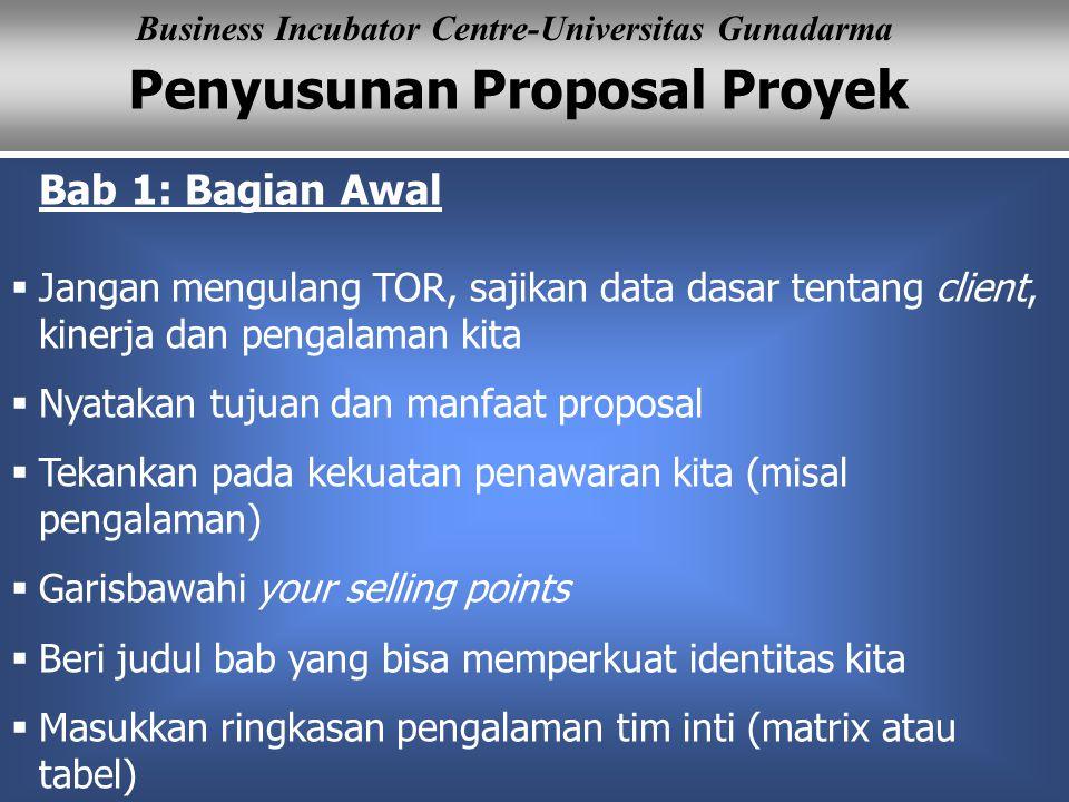 Penyusunan Proposal Proyek Business Incubator Centre-Universitas Gunadarma Bab 1: Bagian Awal  Jangan mengulang TOR, sajikan data dasar tentang clien