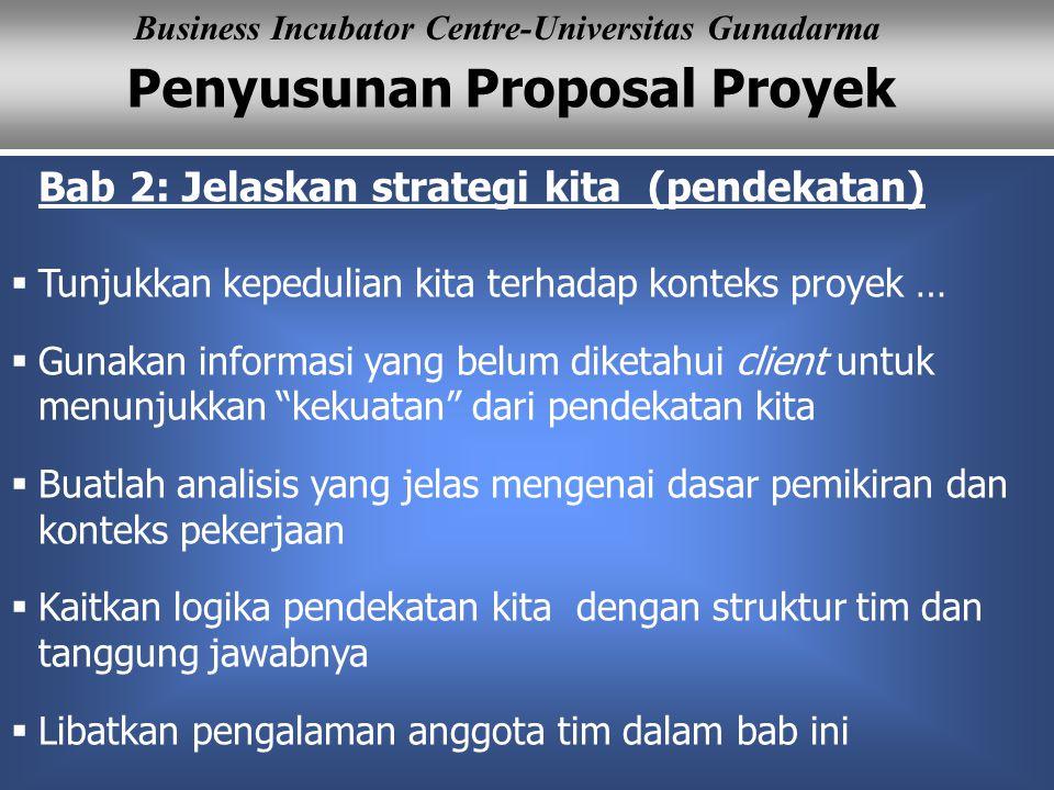Penyusunan Proposal Proyek Business Incubator Centre-Universitas Gunadarma Bab 2: Jelaskan strategi kita (pendekatan)  Tunjukkan kepedulian kita terh