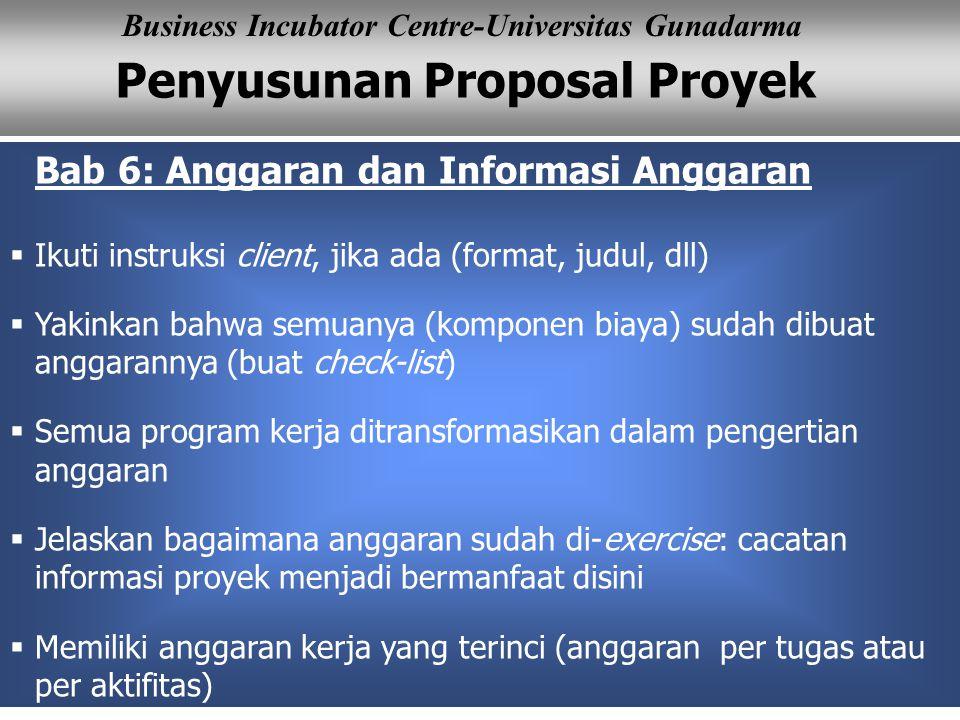 Penyusunan Proposal Proyek Business Incubator Centre-Universitas Gunadarma Bab 6: Anggaran dan Informasi Anggaran  Ikuti instruksi client, jika ada (
