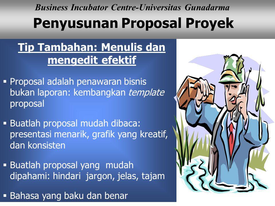 Penyusunan Proposal Proyek Business Incubator Centre-Universitas Gunadarma Tip Tambahan: Menulis dan mengedit efektif  Proposal adalah penawaran bisn