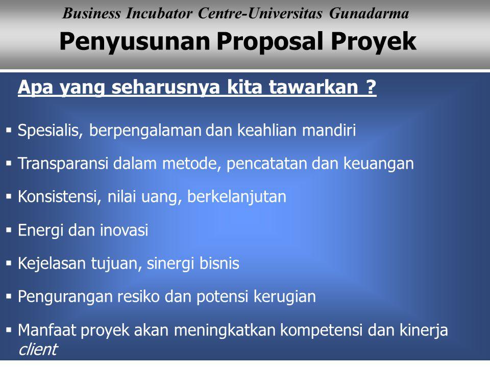 Penyusunan Proposal Proyek Business Incubator Centre-Universitas Gunadarma Apa yang seharusnya kita tawarkan ?  Spesialis, berpengalaman dan keahlian
