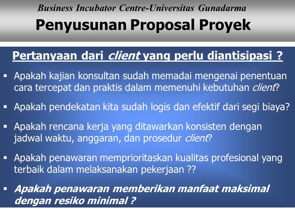 Penyusunan Proposal Proyek Business Incubator Centre-Universitas Gunadarma Pertanyaan dari client yang perlu diantisipasi ?  Apakah kajian konsultan