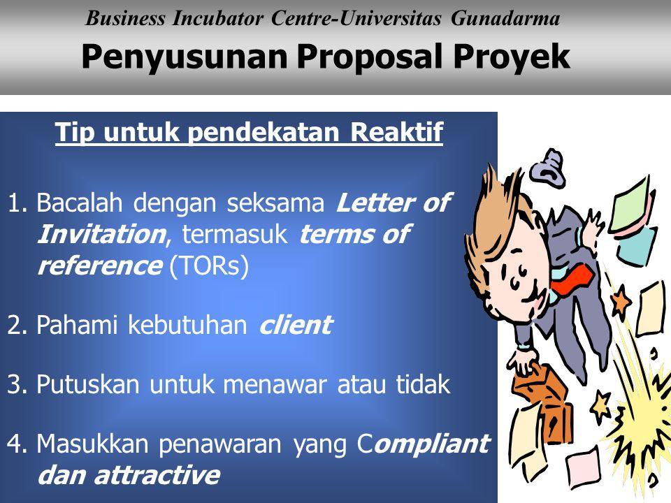 Penyusunan Proposal Proyek Business Incubator Centre-Universitas Gunadarma Tip untuk pendekatan Reaktif 1.Bacalah dengan seksama Letter of Invitation,