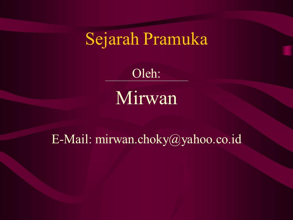 Sejarah Pramuka Oleh: Mirwan E-Mail: mirwan.choky@yahoo.co.id