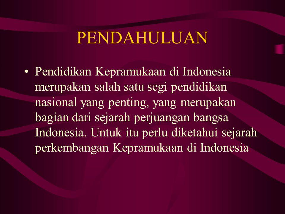 PENDAHULUAN Pendidikan Kepramukaan di Indonesia merupakan salah satu segi pendidikan nasional yang penting, yang merupakan bagian dari sejarah perjuan