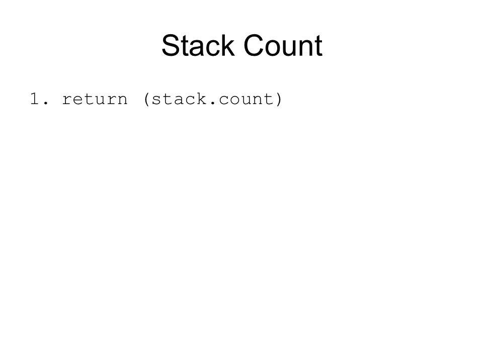 Stack Count 1.return (stack.count)