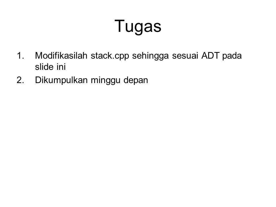 Tugas 1.Modifikasilah stack.cpp sehingga sesuai ADT pada slide ini 2.Dikumpulkan minggu depan