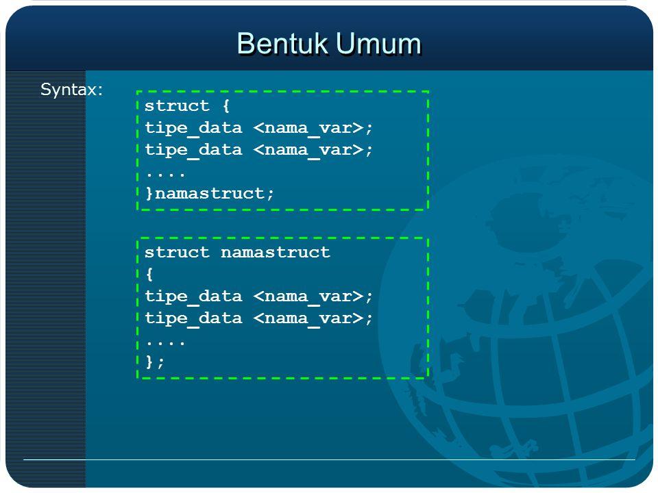 Bentuk Umum Syntax: struct { tipe_data ;.... }namastruct; struct namastruct { tipe_data ;.... };