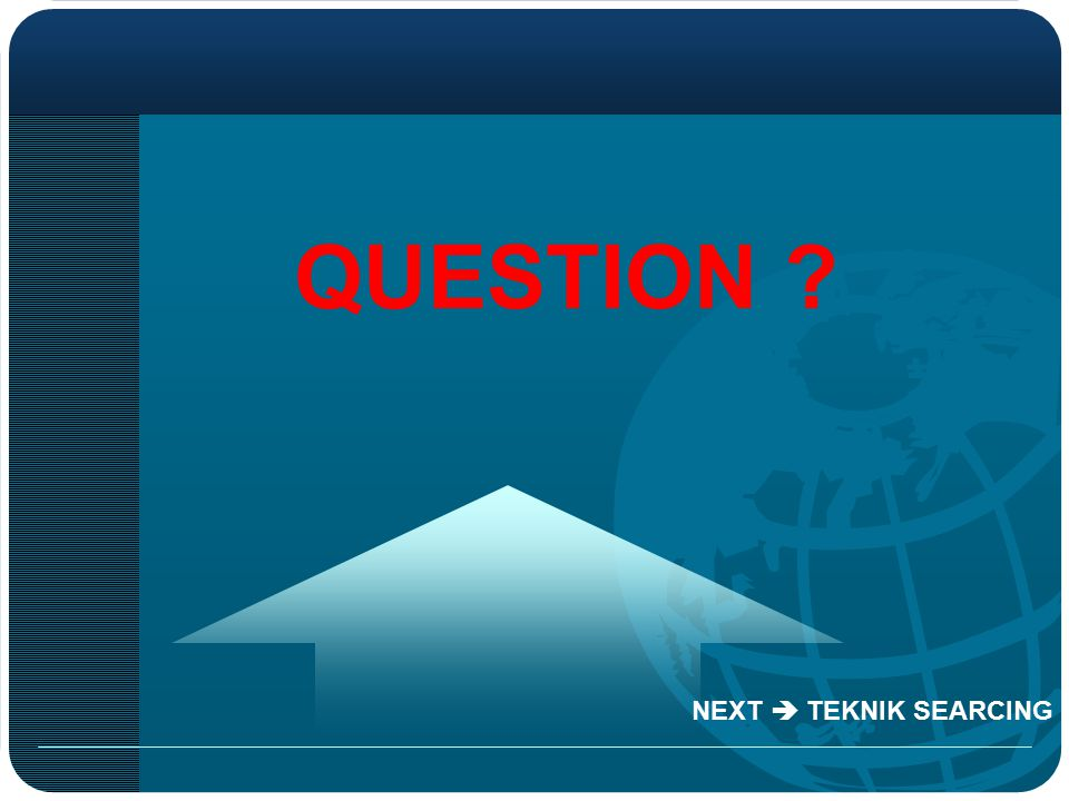 QUESTION ? NEXT  TEKNIK SEARCING