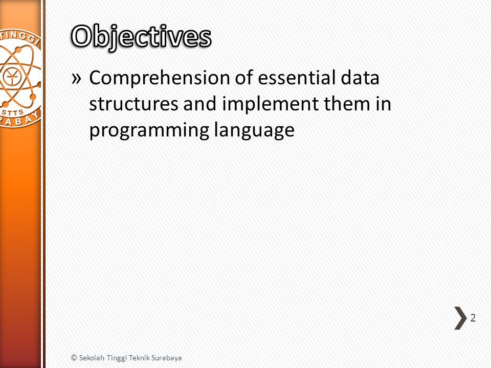 » Comprehension of essential data structures and implement them in programming language 2 © Sekolah Tinggi Teknik Surabaya