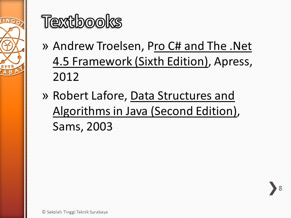 » Andrew Troelsen, Pro C# and The.Net 4.5 Framework (Sixth Edition), Apress, 2012 » Robert Lafore, Data Structures and Algorithms in Java (Second Edit