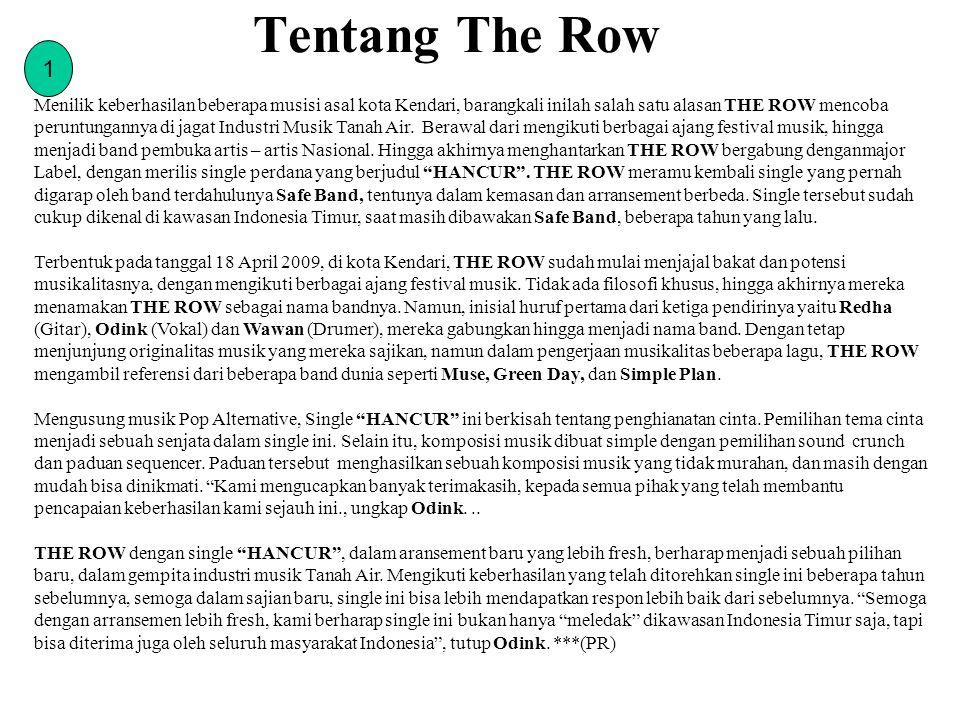 Tentang The Row 1 Menilik keberhasilan beberapa musisi asal kota Kendari, barangkali inilah salah satu alasan THE ROW mencoba peruntungannya di jagat