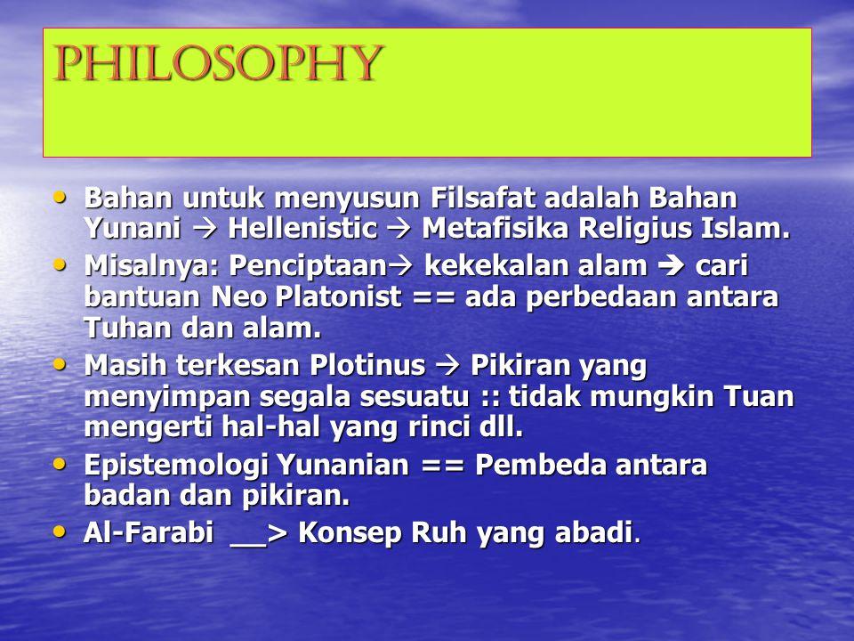 Philosophy Bahan untuk menyusun Filsafat adalah Bahan Yunani  Hellenistic  Metafisika Religius Islam.
