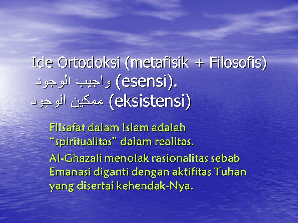 Ide Ortodoksi (metafisik + Filosofis) واجيب الوجود (esensi).