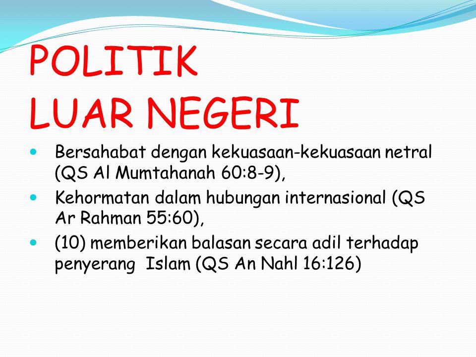 POLITIK LUAR NEGERI Bersahabat dengan kekuasaan-kekuasaan netral (QS Al Mumtahanah 60:8-9), Kehormatan dalam hubungan internasional (QS Ar Rahman 55:6