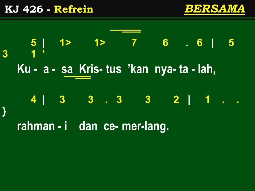 5 | 1> 1> 7 6. 6 | 5 3 1 Ku - a - sa Kris- tus 'kan nya- ta - lah, 4 | 3 3.