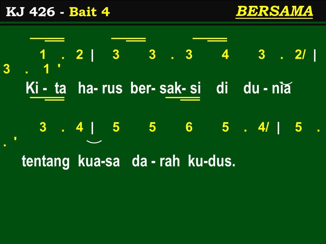 1. 2 | 3 3. 3 4 3. 2/ | 3. 1 Ki - ta ha- rus ber- sak- si di du - nia 3.
