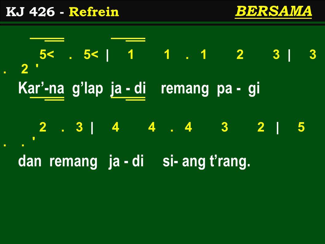 5<. 5< | 1 1. 1 2 3 | 3. 2 Kar'-na g'lap ja - di remang pa - gi 2.