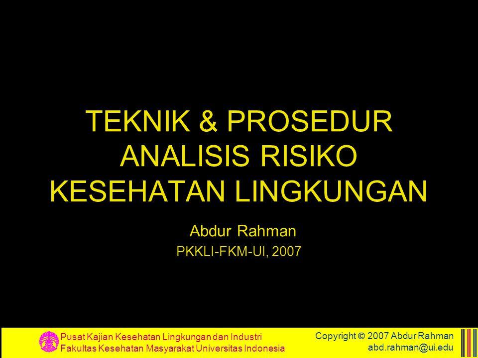 Pusat Kajian Kesehatan Lingkungan dan Industri Fakultas Kesehatan Masyarakat Universitas Indonesia Copyright  2007 Abdur Rahman abd.rahman@ui.edu TEK