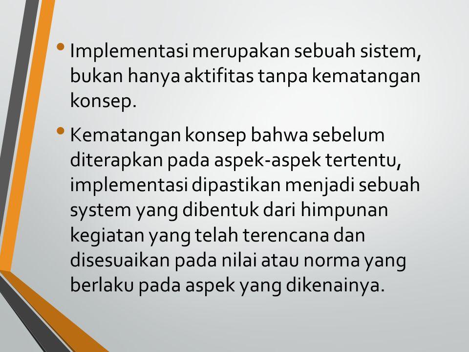 Implementasi yang diterapkan harus berbeda- beda Sesuai dengan tujuan yang ingin dicapai oleh penggagas perubahan yang dinyatakan dalam proses implementasi yang diusung.