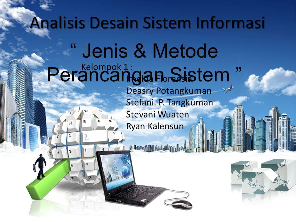 """Analisis Desain Sistem Informasi """" Jenis & Metode Perancangan Sistem """" Kelompok 1 : Imelda Florensia Deasry Potangkuman Stefani. P. Tangkuman Stevani"""