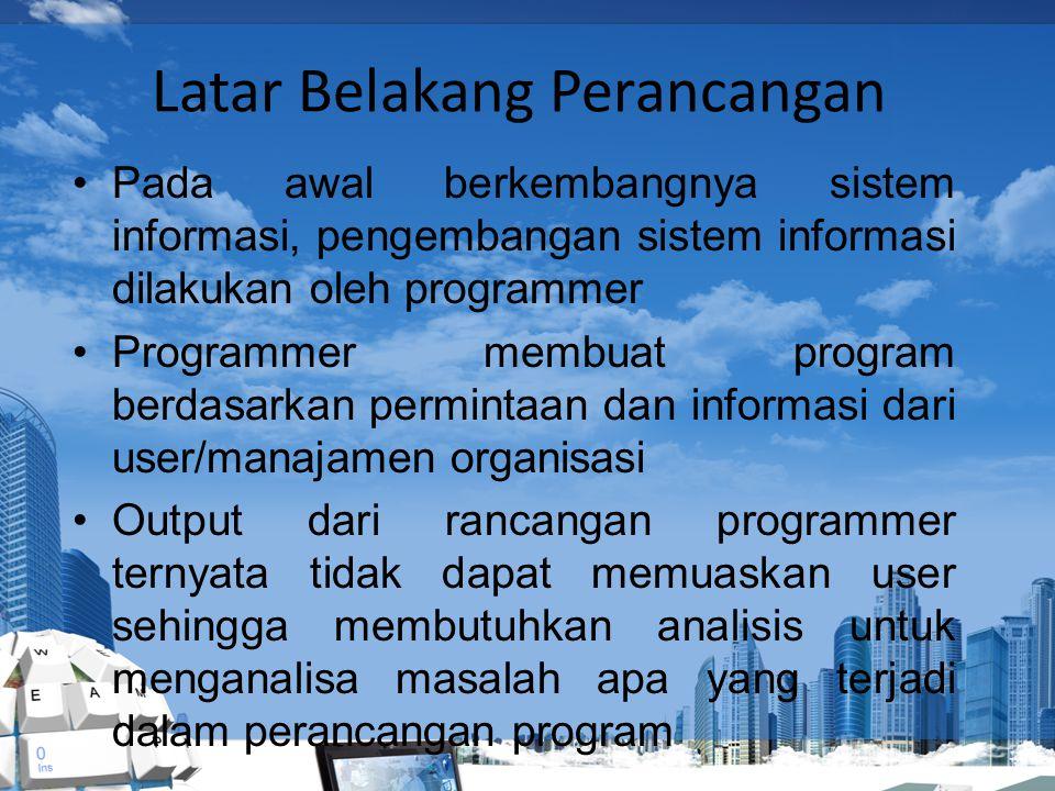 Pada awal berkembangnya sistem informasi, pengembangan sistem informasi dilakukan oleh programmer Programmer membuat program berdasarkan permintaan da