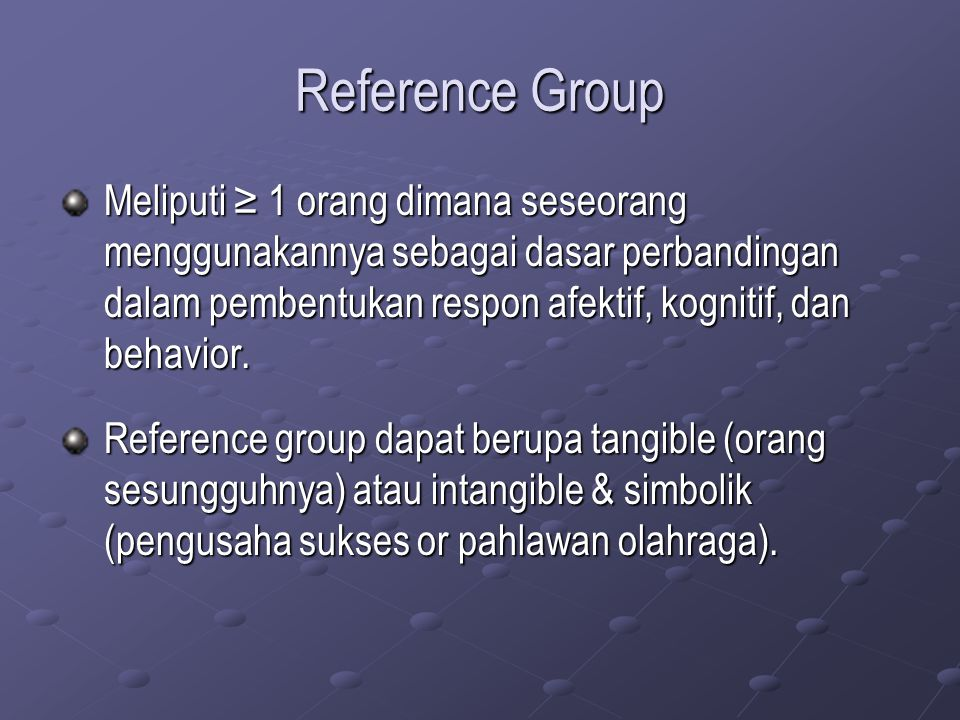 Formal/informalPrimary/secondaryMembershipAspirationalDissociative Formal reference groups have a clearly specified structure; informal groups do not.
